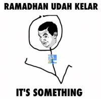 Iykwim :v  Via www.memecomic.id: RAMADHAN UDAH KELAR  MEME  OMIC-  IT'S SOMETHING Iykwim :v  Via www.memecomic.id