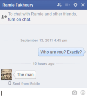 Friends, Target, and Tumblr: Ramie Fakhoury  To chat with Ramie and other friends,  turn on chat.  September 13, 2011 4:45  pm  Who are you? Exactly?  10 hours ago  EXRK The man  d Sent from Mobile killbenedictcumberbatch: i asked this question in 2011 and after three years i was nowhere near prepared for this answer