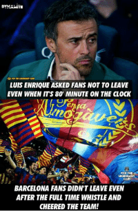 FC Barcelona fans for you. 😎❤: RAMITE  LUIS ENRIQUE ASKED FANS NOT TO LEAVE  EVEN WHEN ITS 80 MINUTE ON THE CLOCK  FCD THE  CLUD  BARCELONA FANS DION'T LEAVE EVEN  AFTER THE FULL TIME WHISTLE AND  CHEERED THE TEAM! FC Barcelona fans for you. 😎❤
