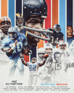 It's official. The 12 running backs selected to the #NFL100 All-Time Team! https://t.co/ZB2yBK2RBV: RAMS  NEX  ALL-TIME TEAM  RUNNING BACKS  JIM BROWN E ARL CAMPBELL DUTCH CLARK ERIC DICKERSON  BARRY SANDERS  LENNY MOORE  MARION MOTLEY.WALTER PAYTON  GALE S AYERS.O.J. SIMPSON  EMMITT SMITH  STEVE VAN BUREN It's official. The 12 running backs selected to the #NFL100 All-Time Team! https://t.co/ZB2yBK2RBV