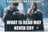 Crying, Game of Thrones, and Never: RAMSAY BOLTONS DAYCARE  WHAT ISDEAD MAY  NEVER CRY  memegeneratormel Sent by Lena Stekol.