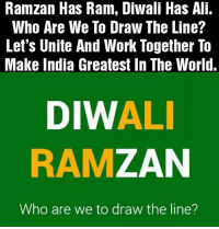 Ali, Memes, and Drawings: Ramzan Has Ram, Diwali Has Ali.  Who Are We To Draw The Line?  Let's Unite And Work Together To  Make India Greatest In The World.  DIWALI  RAM  ZAN  Who are we to draw the line? Happy Diwali.
