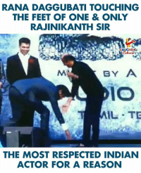 Indian, Reason, and Indianpeoplefacebook: RANA DAGGUBATI TOUCHING  THE FEET OF ONE & ONLY  RAJINIKANTH SIR  AUGHING  BY A  IL TE  THE MOST RESPECTED INDIAN  ACTOR FOR A REASON
