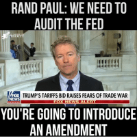 Memes, News, and Rand Paul: RAND PAUL: WE NEED TO  AUDIT THE FED  TRUMP'S TARIFFS BID RAISES FEARS OF TRADE WAR  NEWS  FOX NEWS ALERT  channe  YOU'RE GOING TO INTRODUCE  AN AMENDMENT AuditTheFed