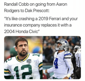 "Prescott: Randall Cobb on going from Aaron  Rodgers to Dak Prescott:  ""It's like crashing a 2019 Ferrari and your  insurance company replaces it with a  2004 Honda Civic""  ESTNFU  131  0"
