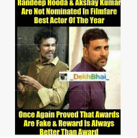 Dekh Bhai, International, and Akshay Kumar: Randeep Hooda & Akshay Kumar  Are Not Nominated in Filmfare  Best Actor of The Year  Dekh Bhai  Once Again Proved That Awards  Are Fake & Reward Is Always Double Tap if you agree 👍🏻 Awards doesn't matter nowadays! We all know what happens 👍🏻