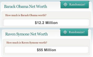 Obama, Raven Symone, and Rey: Randomize!  Barack Obama Net Worth  How much is Barack Obama worth?  $12.2 Million   Randomize!  Raven Symone Net Worth  How much is Raven Symone worth?  $55 Million taco-bell-rey:  I think we know who is really running this country