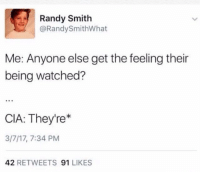 Pizzy Media works directly with the CIA😂👌🏻 meme memes memesdaily funny funnymemes hilarious hilariousmemes cia dank lit dankmemes: Randy Smith  @Randy SmithWhat  Me: Anyone else get the feeling their  being watched?  CIA: They're  3/7/17, 7:34 PM  42  RETWEETS  91  LIKES Pizzy Media works directly with the CIA😂👌🏻 meme memes memesdaily funny funnymemes hilarious hilariousmemes cia dank lit dankmemes