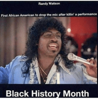 Randy Watson  First African American to drop the mic after killin' a performance  Black History Month