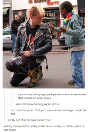 "Children, Clothes, and Fuck You: RANT  ian  A punk stops during a gay pride parade to allow a mesmerized  child to touch his jacket spikes.  I lost control about reblogging this picture.  and this is the perfect fuck you"" to people who stereotype people like  this  literally one of my favourite pictures ever  nothing more punk than letting small children touch your clothes spikes or  hair spikes As punk as it gets"