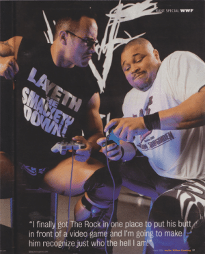 """wwf: RANT SPECIAL WWF  """"I finally got The Rock in one place to put his butt  in front of a video game and I'm going to make  him recognize just who the hell I am  ah2000 incite Video Gaming 33"""