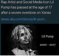 W • ➫➫➫ Follow @Staggering for more funny posts daily!: Rap Artist and Social Media lcon Lil  Pump has passed at the age of 17  after a severe overdose on Xanax  news.sky.com/storys/lil-pum  Lil Pump  2000 2017 W • ➫➫➫ Follow @Staggering for more funny posts daily!
