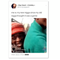 Ass, Cute, and Fire: Rap Gawd Celebby.  @Youngrapgawd  me w.my new nigga since my old  nigga thought it was a game  you're so cute bby  Vjayue.huang  412K views . From 000 One day yall gone scroll past me living my best life with the love of my life *Deep sigh* the good news is this will never happen so I'll just be here posting fire ass memes 🤷🤷 shepost♻♻ via @peekeers