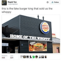 Burger King, Fake, and Period: Rapid Tan  rapidrapidtan  Follow  this is the fake burger king that sold us the  whoppy  BURGER  XING  HOMEOF THEWHOPPY  WHO  RA  ETWEETS LIXES What period y'all in