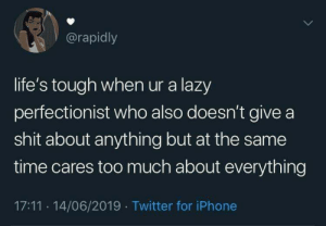Give A Shit: @rapidly  life's tough when ur a lazy  perfectionist who also doesn't give a  shit about anything but at the same  time cares too much about everything  17:11 14/06/2019 Twitter for iPhone