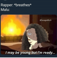 Memes, 🤖, and May: Rapper: *breathes*  Malu:  @SavageeBruh  I may be young but I'm ready... Nah this nigga right here just a pedophile