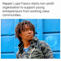 Lupe: Rapper Lupe Fiasco starts non-profit  organisation to support young  entrepreneurs from working class  communities.