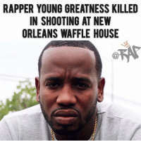 "Anaconda, Billboard, and Memes: RAPPER YOUNG GREATNESS KILLED  IN SHOOTING AT NEW  ORLEANS WAFFLE HOUSE According to Billboard, Emerging rapper Young Greatness was reportedly fatally shot early Monday (Oct. 29) morning in his hometown of New Orleans, according to CBS affiliate WWL-TV. The shootout allegedly took place at approximately 1:35 a.m. outside the Elysian Fields Avenue Waffle House in Louisiana, NOPD said. Greatness, born Theodore Jones, was reportedly pronounced dead upon law enforcement's arrival to the scene. The Cash Money Records signee is best known for his 2015 single ""Moolah,"" which peaked at No. 85 on the Billboard Hot 100 in May 2016, while Jones was still a member of the Quality Control roster. He was 34 years old. Police are still gathering evidence regarding potential suspects for Jones' murder. If you have any information regarding the homicide, please reach out to detective Brett Mathes, who can be contacted at 504-658-5300. RapTVSTAFF: @thatkidcm 🙏🏼"