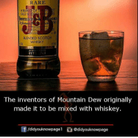 Memes, Mountain Dew, and Old: RARE  A BLEND OF  OLD SC  lusT  BLENDED SCOTCH  WHISKY  USTER  EST  The inventors of Mountain Dew originally  made it to be mixed with whiskey.  /didyouknowpagel@didyouknowpage