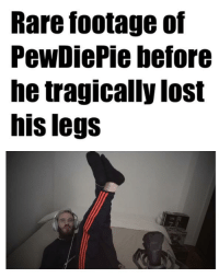 A national tragedy to be sure: Rare footage of  PewDiePie before  he tragically lost  his legs A national tragedy to be sure