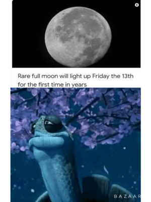 Birthday, Friday, and Friday the 13th: Rare full moon will light up Friday the 13th  for the first time in years  BAZA A R My birthday is tomorrow... it will be the last glorious day I ever live