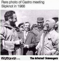 <p>Daily funny pictures  Quality lolz coming up  PMSLweb </p>: Rare photo of Castro meeting  Slipknot in 1966  The htemet Scavengers <p>Daily funny pictures  Quality lolz coming up  PMSLweb </p>
