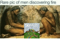 Memes, Discover, and Content: Rare pic of men discovering fire No more new content, I just do memes now.