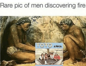 toto: Rare pic of men discovering fire  TOTO  AFRICA