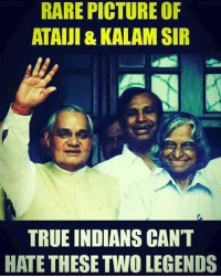 Memes, Indian, and 🤖: RARE PICTURE OF  ATALUI&KALAM SIR  TRUE INDIANS CAN'T  HATE THESE TWO LEGENDS