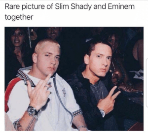 yes im the real shady all you other slim shadys are just imitating: Rare picture of Slim Shady and Eminem  together yes im the real shady all you other slim shadys are just imitating