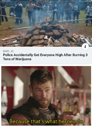 danktoday:  You get high and you get high, everyone gets high by sharke000 MORE MEMES: RARE.US  Police Accidentally Get Everyone High After Burning 3  Tons of Marijuana  Because that's what heroes do danktoday:  You get high and you get high, everyone gets high by sharke000 MORE MEMES