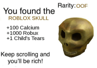 Anaconda, Free, and Skull: Rarity:ooF  You found the  ROBLOX SKULL  +100 Calcium  +1000 Robux  +1 Child's Tears  Keep scrolling and  you'll be rich! Free robux people