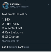 6. Loyalty: RASHAD  @MyDickNeedsCPR  TM  No Female Has All 5  1. $40  2. Tight Pussy  3. A Winter Coat  4. Real Eyebrows  5. Oil Change  10/31/18, 9:48 PM  2,658 Retweets 9,016 Like:s 6. Loyalty