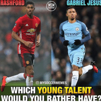 Jesus, Memes, and Would You Rather: RASHFORD  GABRIEL JESUS  MGM  CHEVROL  ETIHA  in WAYS  MYSOCCERMEMES  WHICH YOUNG TALENT  WOULD YOU RATHER HAVE? Which young talent would you have ❓🔥 @mysoccermemes