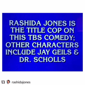 Jay, Memes, and News: RASHIDA JONES IS  THE TITLE COP ON  THIS TBS COMEDY;  OTHER CHARACTERS  INCLUDE JAY GEILS&  DR. SCHOLLS  ? rashidajones What is...news coming soon?