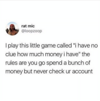 "My favourite game 😂follow @pretty52 for more!: rat mic  @loopzoop  I play this little game called ""i have no  clue how much money i have"" the  rules are you go spend a bunch of  money but never check ur account My favourite game 😂follow @pretty52 for more!"
