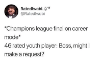Fifa, Memes, and Champions League: Ratedlwobi.17  @Ratedlwobi  *Champions league final on career  mode  46 rated youth player: Boss, might l  make a request? FIFA Career mode problems... 😂👏🏼