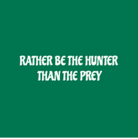 The Hunter, Hunter, and Prey: RATHER BE THE HUNTER  THAN THE PREY