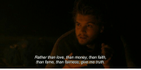 Love, Money, and Faith: Rather than love, than money, than faith,  than fame, than fairness, give me truth.