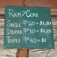 Memes, Philippines, and Single: RAUMPCOKE  INGLE 60-$  DOUBLE  I,50  50 = $1,25 Coke is more expensive than rum in the Philippines, so a triple rum & coke is less expensive than a double, which is cheaper than a single. Long story short, I'm moving to the Philippines 🥃✈️