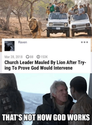 Bad, Church, and God: Raven  Mar 28, 2018 88 153K  Church Leader Mauled By Lion After Try-  ing To Prove God Would Intervene  THAT'S NOT HOW GOD WORKS Bad Judgement