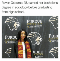 Norting: Raven Osborne, 18, earned her bachelor's  degree in sociology before graduating  from high school  PURDUE  U N I V E R S I T Y  NORTHWEST  PURI  PURDU  U N I V E  R  NORT  NORTHW  E  RDUE  E R S I T Y  HWEST