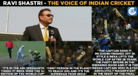 """Ravi Shastri is known to be the 'Voice of Indian cricket'.: RAVI SHASTRI  THE VOICE OF INDIAN CRICKET  """"THE CAPTAIN DOES IT.  MS DHONI FINISHES OFF IN  STYLE & INDIA LIFTS THE  WORLD CUP AFTER 28 YEARS.  THE PARTY BEGINS IN THE  DRESSING ROOM AND IT IS THE  """"IT'S IN THE AIR. SREESANTH """"FIRST PERSON IN THE PLANETINDIAN CAPTAIN WHO PLAYED  TAKES IT! INDIA WINS THE 1ST TO REACH 200 AND ITS THE  ABSOLUTELY MAGNIFICENT  EDITION OF T20 WORLD CUP  SUPERMAN FROM INDIA  IN THE NIGHT OF THE FINAL Ravi Shastri is known to be the 'Voice of Indian cricket'."""
