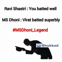 B : Ravi Shastri You batted well  MS Dhoni Virat batted superbly  #MSDhoni Legend  fb/Bhukkad B 