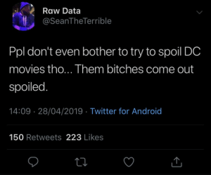 It's a damn shame by BrotherJannis MORE MEMES: Raw Data  @SeanTheTerrible  Ppl don't even bother to try to spoil DC  movies tho... Them bitches come out  spoiled.  14:09 28/04/2019 - Twitter for Android  150 Retweets 223 Likes It's a damn shame by BrotherJannis MORE MEMES