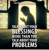 Talk about your blessings: rawf  orbeauty Com  TALK ABOUT YOU  BLESSING  MORE THAN YOU  TALK ABOUT YOUR  PROBLEMS Talk about your blessings