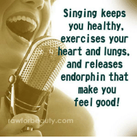 Singing Keeps You Healthy: rawforb  Singing keeps  you healthy.  exercises your  heart and lungs.  and releases  endorphin that  make you  feel good!  ty.com Singing Keeps You Healthy