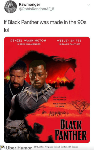 failnation:  90s Black Panther: Rawmonger  @RoblsRandomAF 6  If Black Panther was made in the 90s  lol  DENZEL WASHINGTON  WESLEY SNIPES  IS ERIK KILLMONGER  IS BLACK PANTHER  ONE FIGHTS  TO PROTECT  ONE FIGHTS  TO TAKE  DLATIR  FANTHER  Uber Humor 2013, ail no tying ars Insead, blankets with sleeves failnation:  90s Black Panther