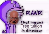 rawr: RAWR  That means  Free tuition  in dinosaur