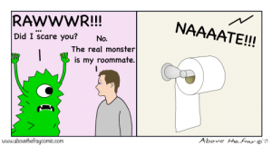 Meirl by bowlsofhoney MORE MEMES: RAWWWR!!!  NAAAATE!!!  Did I scare you?  No.  The real monster  is my roommate.  Above the fray o'19  www.abovethefraycomic.com Meirl by bowlsofhoney MORE MEMES